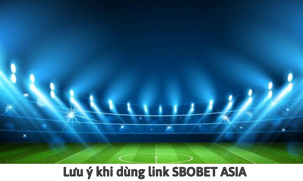 Lưu ý khi dùng link SBOBET ASIA