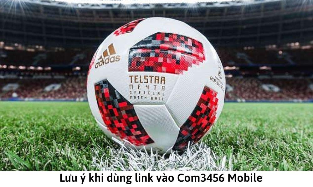 Lưu ý khi dùng link vào Com3456 Mobile