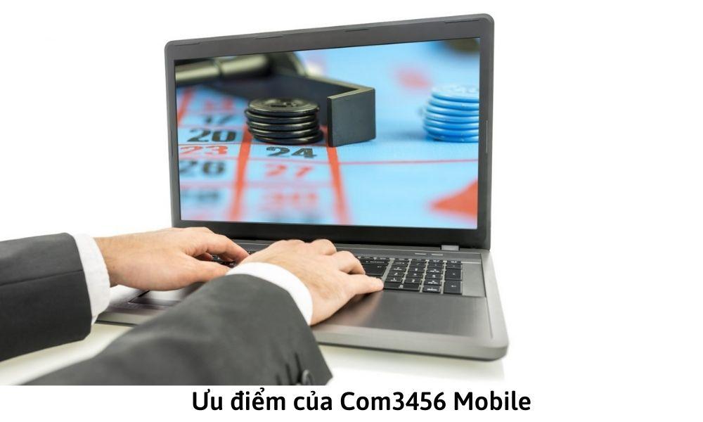 Ưu điểm của Com3456 Mobile