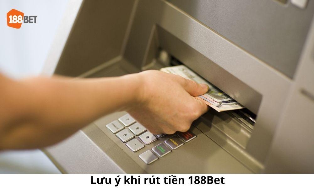 Lưu ý khi rút tiền 188Bet
