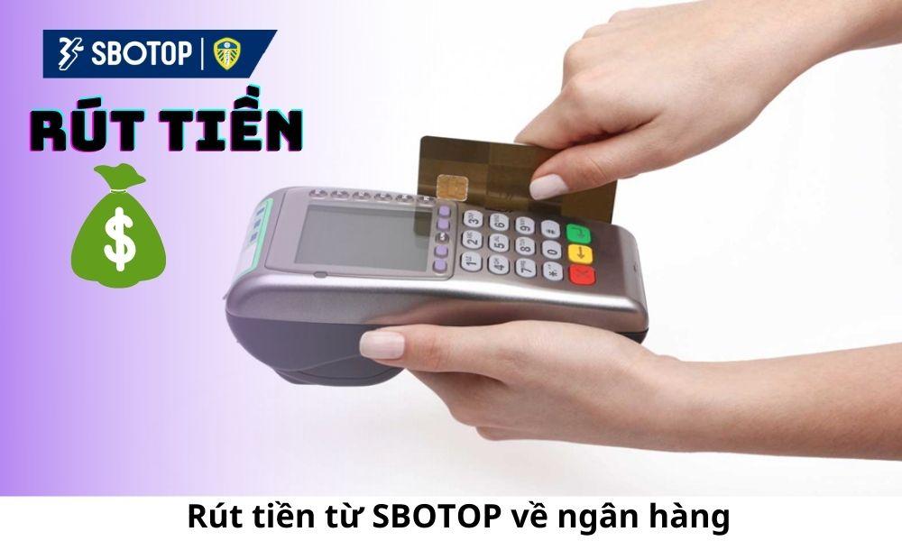 Rút tiền từ SBOTOP về ngân hàng